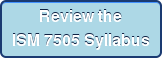 Review the ISM 7505 Syllabus