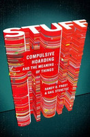 Stuff: Compulsive Hoarding and the Meaning of Things by Randy O. Frost and Gail Steketee
