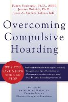 Overcoming Compulsive Hoarding: Why You Save and How You Can Stop by Fugen Neziroglu, Jerome Bubrick and Jose A. Yaryura-Tobias